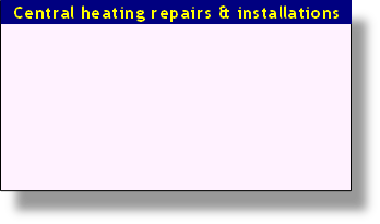 Central heating repairs & installations